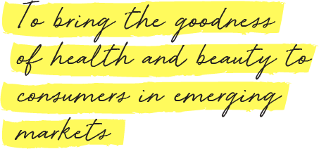 To bring the goodness of health and beauty to consumers in emerging markets